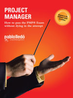 PROJECT MANAGER : How to pass the PMP® Exam without dying in the attempt - PAUL LEIDO