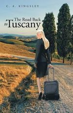 The Road Back to Tuscany : A Biography of Pierre Jeanniot - C. A. KINGSLEY