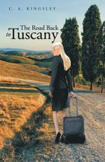 The Road Back to Tuscany - C. A. Kingsley