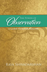 The Power of Observation : A Guide to Inner Healing - Raya Shivadarshan