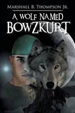 A Wolf Named Bowzkurt - Marshall B. Thompson Jr.