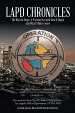 LAPD Chronicles : The War on Drugs: A Personal Account How It Began and Why It Makes Sense - Hank Foresta