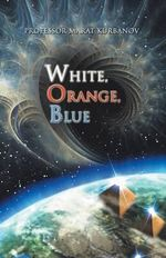 White, Orange, Blue - Professor Marat Kurbanov