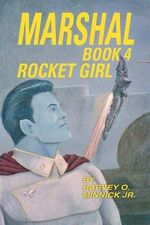 Marshal Book 4 : Rocket Girl - HARVEY O. MINNICK JR.
