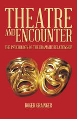 THEATRE AND ENCOUNTER : THE PSYCHOLOGY OF THE DRAMATIC RELATIONSHIP - ROGER GRAINGER