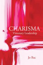 Charisma : Visionary Leadership - Jo Bac