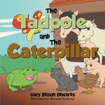 The Tadpole and The Caterpillar - Gary Edison Edwards