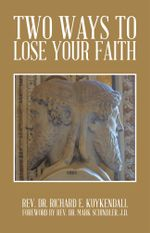 TWO WAYS TO LOSE YOUR FAITH - REV. DR. RICHARD E. KUYKENDALL