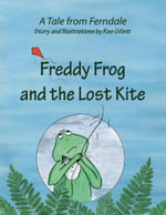 Freddy Frog and the Lost Kite : A Tale from Ferndale - Marie Gillett