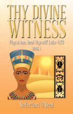 Thy Divine Witness : Physician, Heal Thyself! Luke 4:23 - Nefertari O'Neal