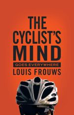 THE CYCLIST'S MIND GOES EVERYWHERE - Louis Frouws