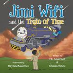 Jimi Wifi and the Train of Time - Frank Eldridge Anderson