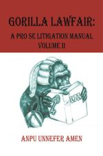 GORILLA LAWFAIR : A PRO SE LITIGATION MANUAL - ANPU UNNEFER AMEN