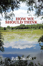 HOW WE SHOULD THINK : The Intersections of Philosophical Thought - P. D. Jacob