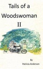 Tails of a Woodwoman II - Postdoctoral Fellow Department of History Patricia Anderson