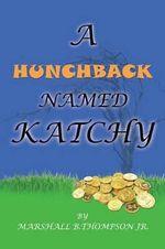 A Hunchback Named Katchy - Marshall B Thompson Jr