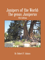 Junipers of the World : The Genus Juniperus, 4th Edition - Dr. Robert P. Adams