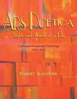 Ars Poetica : Sights and Words of a Life - Harriet Slaughter