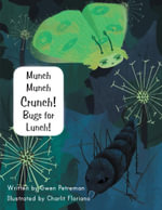 Munch Munch Crunch! Bugs for Lunch! - Gwen Petreman