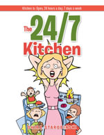 The 24/7 Kitchen : Kitchen is: Open, 24 hours a day, 7 days a week - SHIRA STAROBINSKI
