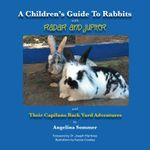A Children's Guide To Rabbits with Radar and Jupiter and Their Capilano Back Yard Adventures - Angelina Sommer