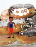 The Boy Who Loved Donuts - Dr. Tricia Collins