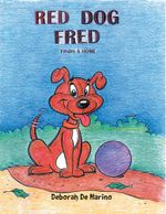 RED DOG FRED : FINDS A HOME - Deborah De Marino
