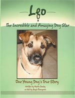 Leo, the Incredible and Amazing Dog Star : One Young Dog's True Story - Martin Deeley