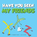 HAVE YOU SEEN MY FRIENDS - TIMOTHY ALLEN