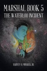 Marshal Book 5 : The Waterloo Incident - Harvey O Minnick Jr