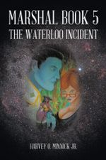 MARSHAL BOOK 5 : THE WATERLOO INCIDENT - Harvey O. Minnick Jr.