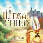 The Illegal Child - T. J. Dampier