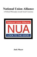 National Union Alliance : A Political Philosophy towards Social Consensus - Jack Meyer