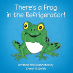 There's a Frog in the Refrigerator! - Cheryl H. Smith