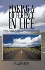 Making A Difference In Life : simple things to nurture and strengthen you as you make extraordinary changes in life - Stanley Justin