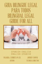 GUIA BILINGUE LEGAL PARA TODOS/ BILINGUAL LEGAL GUIDE FOR ALL : SPANISH-ENGLISH/ENGLISH-SPANISH - Yolanda J. Izurieta M. Ed.
