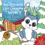 The Adventures and Life Lessons of Wolfy - Lane Franks