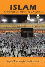 Islam : And the Glorious Ka'abah - Syed Farouq M. Al-Huseini