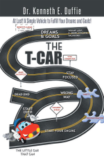 The T-Car : At Last a Simple Vehicle to Fulfill Your Dreams and Goals! - Dr Kenneth E. Duffie