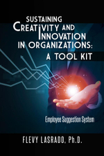 Sustaining Creativity and Innovation in Organizations : A Tool Kit: Employee Suggestion System - FLEVY LASRADO Ph.D.