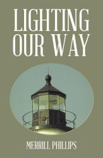 LIGHTING OUR WAY - MERRILL PHILLIPS