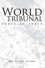 World Tribunal : Force of Three - Hugo Wolfgang Holzmann
