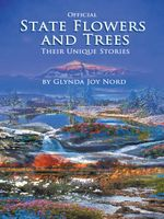 Official State Flowers and Trees : Their Unique Stories - Glynda Joy Nord