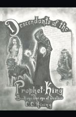 Descendants of the Prophet-King : Book One: The Eye of Justice -  C.C. Rising