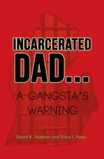 INCARCERATED DAD... : A GANGSTA'S WARNING - David K. Hudson