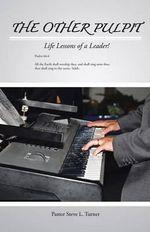 The Other Pulpit : Life Lessons of a Leader! - Pastor Steve L Turner