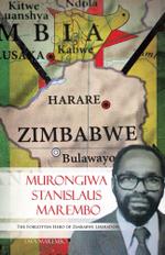 Murongiwa Stanislaus Marembo : The Forgotten Hero of Zimbabwe Liberation - Tava Marembo