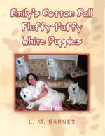 Emily's Cotton Ball Fluffy-Puffy White Puppies - L. M. BARNES