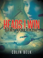 HEADS I WIN tails you loose - COLIN BELK