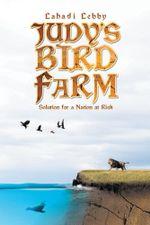 Judy's Bird Farm : Godly Solution for a Nation at Risk - Lahadi Lebby
